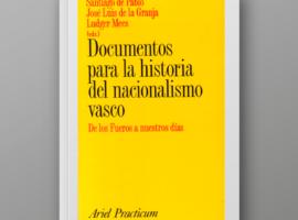 Documentos para la historia del nacionalismo vasco. De los Fueros a nuestros días