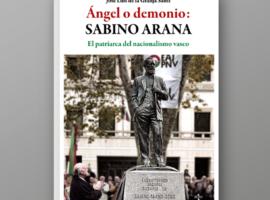 Ángel o demonio: Sabino Arana. El patriarca del nacionalismo vasco
