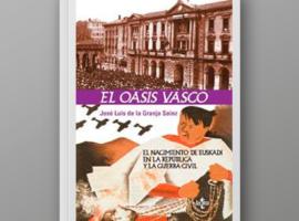 El oasis vasco. El nacimiento de Euskadi en la República y la Guerra Civil
