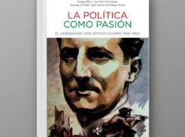 La política como pasión. El lehendakari José Antonio Aguirre (1904-1960)