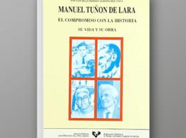 Manuel Tuñón de Lara. El compromiso con la Historia. Su vida y su obra
