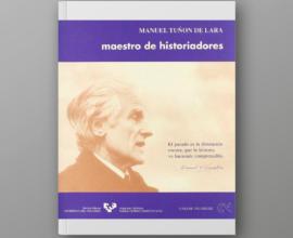 Manuel Tuñón de Lara, maestro de historiadores. Catálogo de la exposición biográfica y bibliográfica